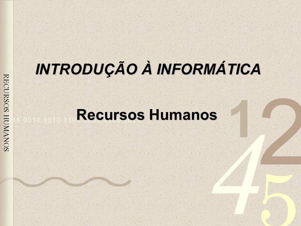 RECURSOS HUMANOS INTRODUÇÃO À INFORMÁTICA Recursos Humanos