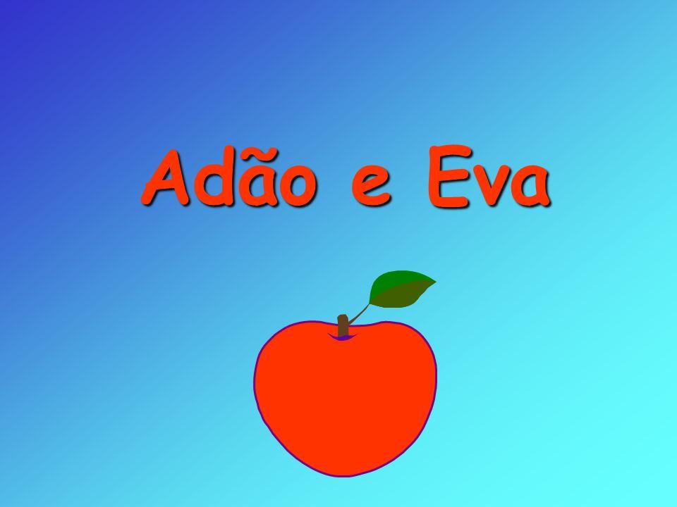 No princípio do mundo, Adão e Eva cometeram a primeira falta contra Deus.