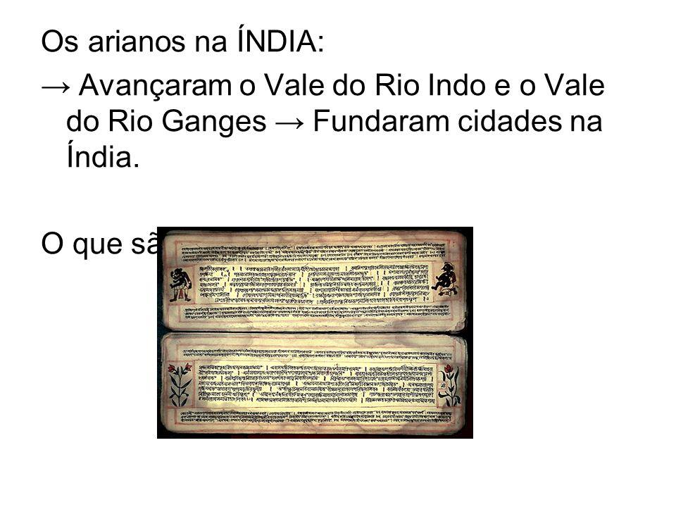 Os arianos na ÍNDIA: Avançaram o Vale do Rio Indo e o Vale do Rio Ganges Fundaram cidades na Índia. O que são os Vedas?