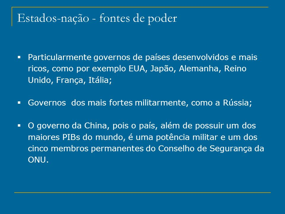 Estados-nação - fontes de poder Particularmente governos de países desenvolvidos e mais ricos, como por exemplo EUA, Japão, Alemanha, Reino Unido, Fra