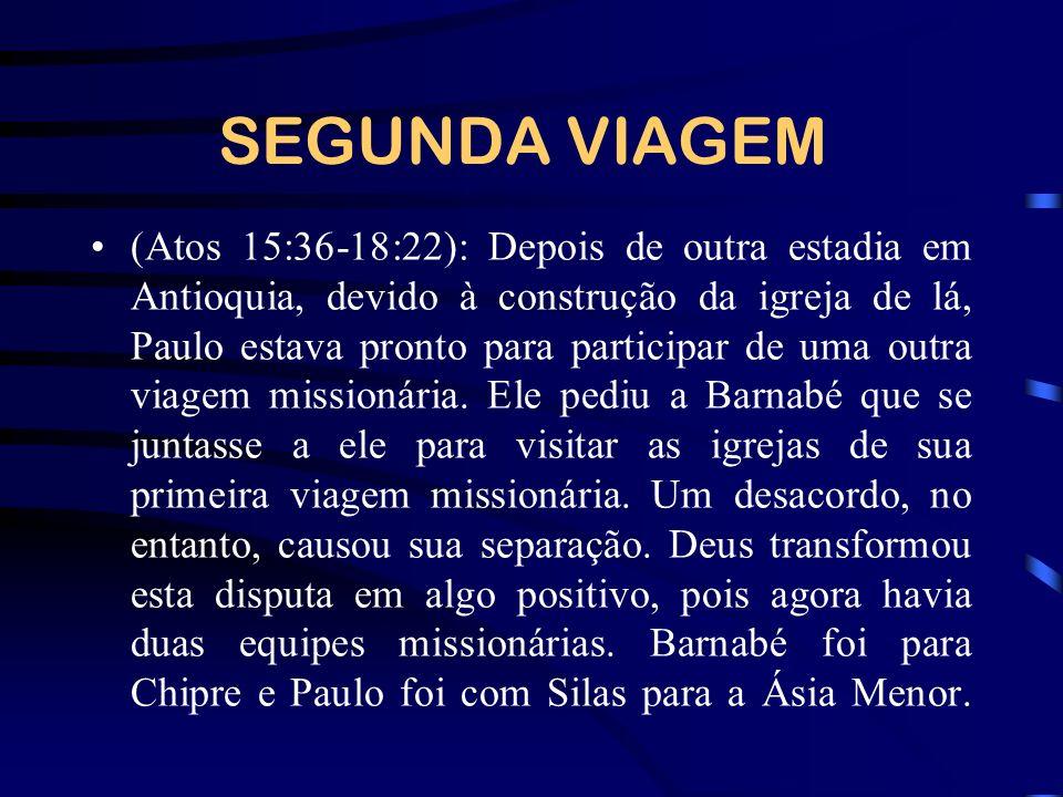 SEGUNDA VIAGEM (Atos 15:36-18:22): Depois de outra estadia em Antioquia, devido à construção da igreja de lá, Paulo estava pronto para participar de u