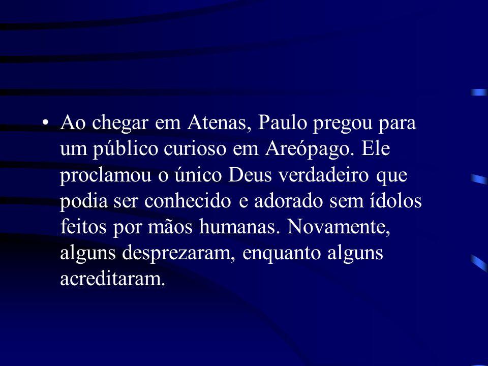 Ao chegar em Atenas, Paulo pregou para um público curioso em Areópago. Ele proclamou o único Deus verdadeiro que podia ser conhecido e adorado sem ído