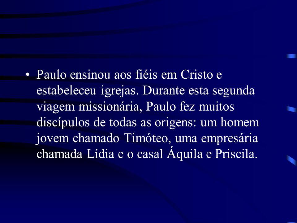 Paulo ensinou aos fiéis em Cristo e estabeleceu igrejas. Durante esta segunda viagem missionária, Paulo fez muitos discípulos de todas as origens: um