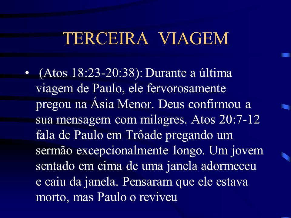 TERCEIRA VIAGEM (Atos 18:23-20:38): Durante a última viagem de Paulo, ele fervorosamente pregou na Ásia Menor. Deus confirmou a sua mensagem com milag