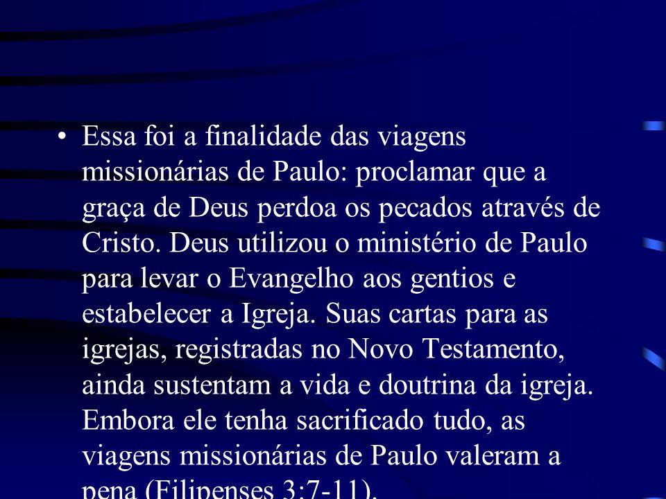 Essa foi a finalidade das viagens missionárias de Paulo: proclamar que a graça de Deus perdoa os pecados através de Cristo. Deus utilizou o ministério