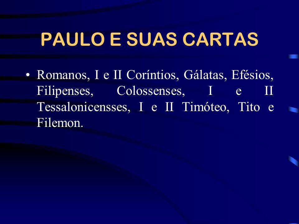 PAULO E SUAS CARTAS Romanos, I e II Coríntios, Gálatas, Efésios, Filipenses, Colossenses, I e II Tessalonicensses, I e II Timóteo, Tito e Filemon.