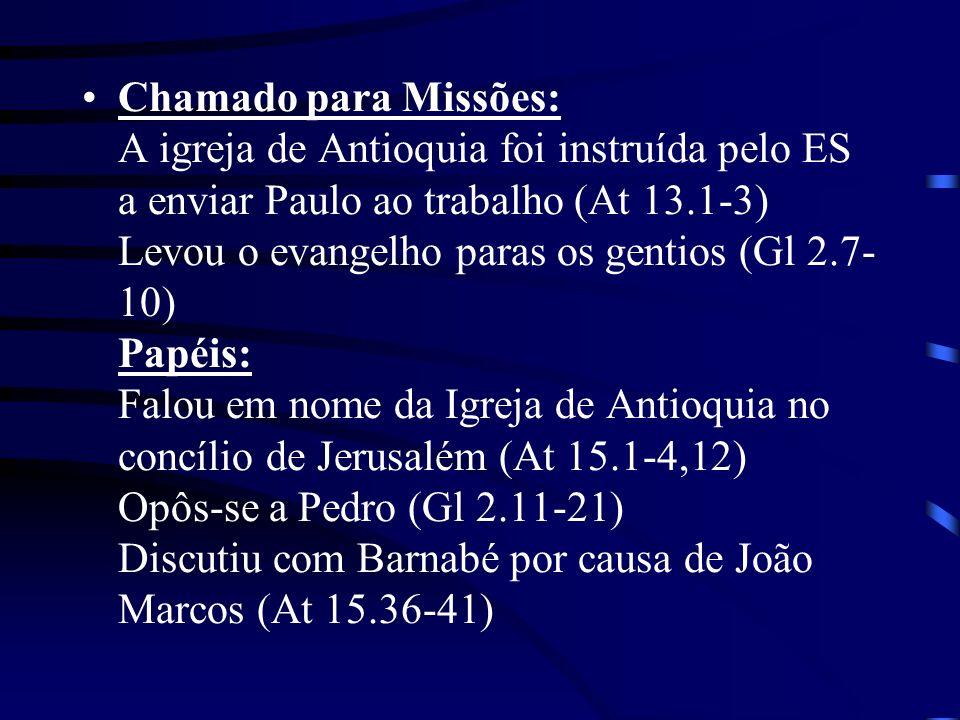 Chamado para Missões: A igreja de Antioquia foi instruída pelo ES a enviar Paulo ao trabalho (At 13.1-3) Levou o evangelho paras os gentios (Gl 2.7- 1
