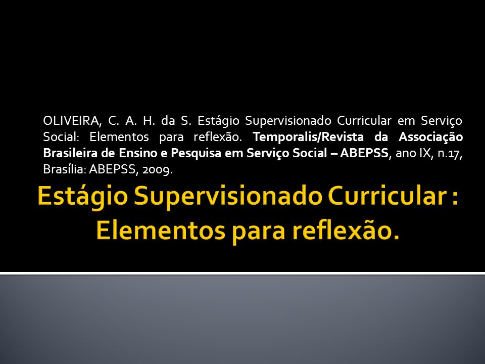 OLIVEIRA, C. A. H. da S. Estágio Supervisionado Curricular em Serviço Social: Elementos para reflexão. Temporalis/Revista da Associação Brasileira de