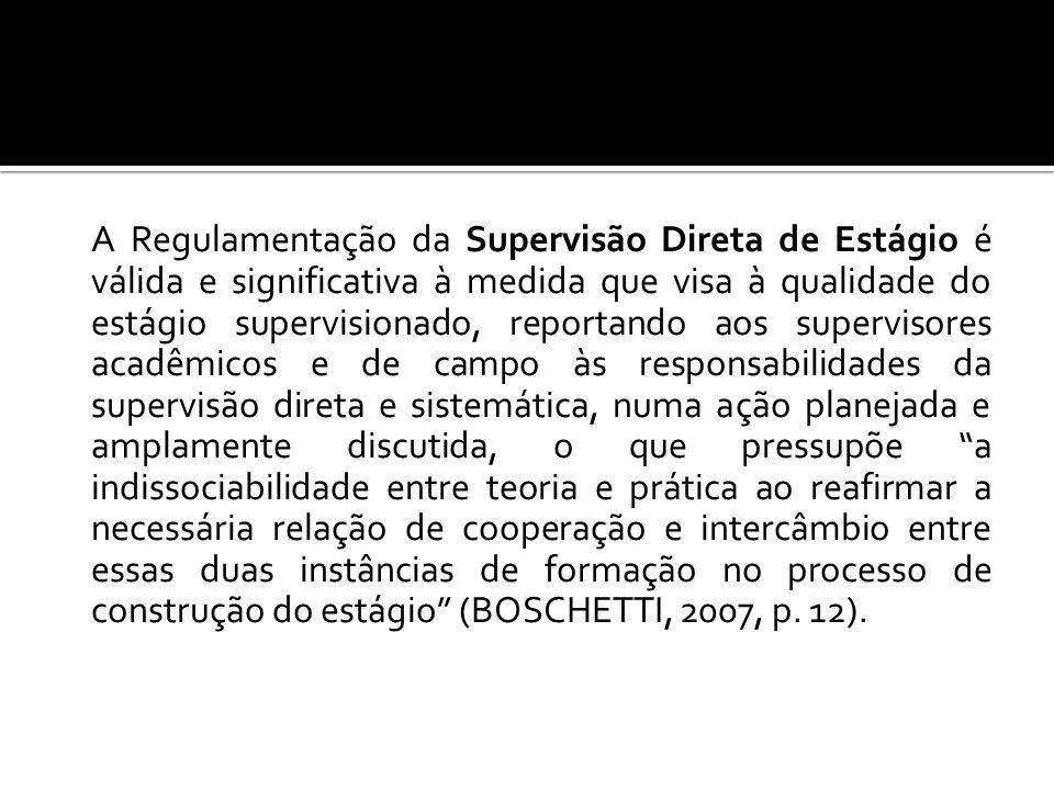 A Regulamentação da Supervisão Direta de Estágio é válida e significativa à medida que visa à qualidade do estágio supervisionado, reportando aos supe