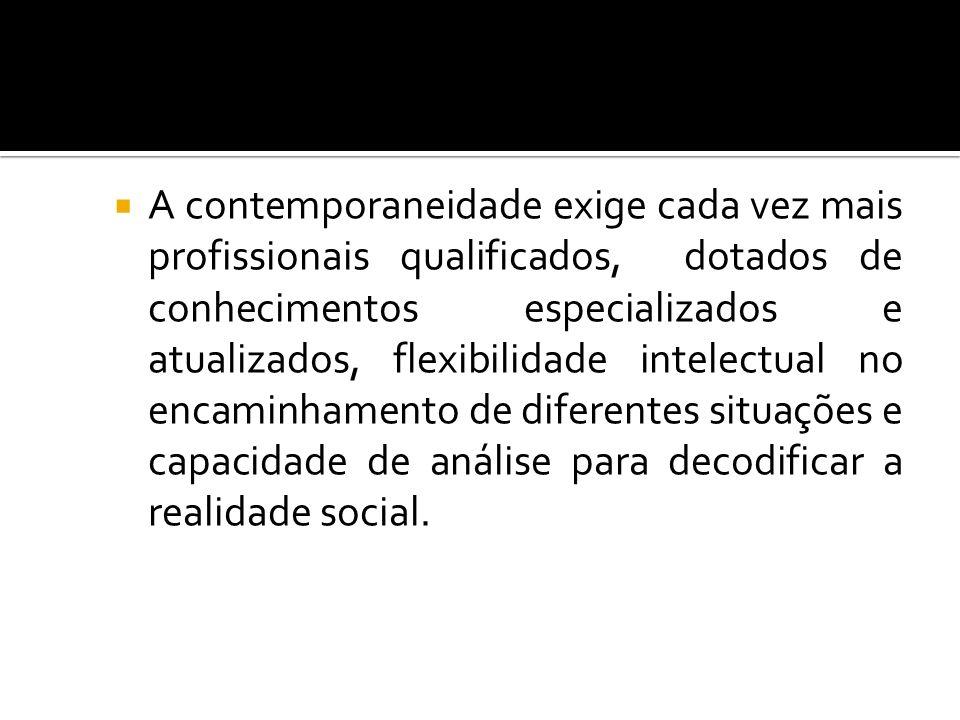 A contemporaneidade exige cada vez mais profissionais qualificados, dotados de conhecimentos especializados e atualizados, flexibilidade intelectual n