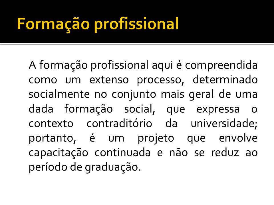 A formação profissional aqui é compreendida como um extenso processo, determinado socialmente no conjunto mais geral de uma dada formação social, que