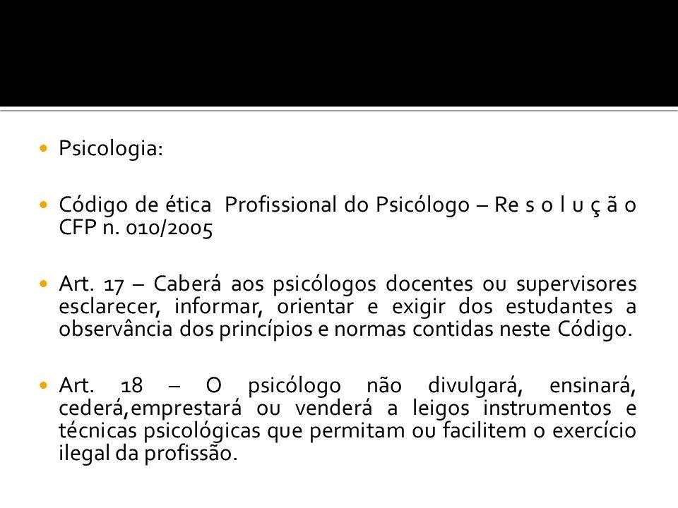 Psicologia: Código de ética Profissional do Psicólogo – Re s o l u ç ã o CFP n. 010/2005 Art. 17 – Caberá aos psicólogos docentes ou supervisores escl
