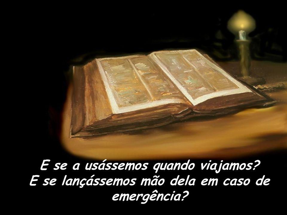 E se trouxéssemos s empre a nossa Bíblia no bolso ou na bolsa? E se déssemos uma olhada nela várias vezes ao dia? E se voltássemos para buscá-la quand