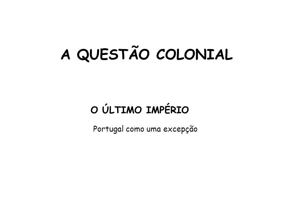 A QUESTÃO COLONIAL O ÚLTIMO IMPÉRIO Portugal como uma excepção