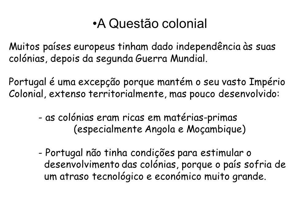 Muitos países europeus tinham dado independência às suas colónias, depois da segunda Guerra Mundial. Portugal é uma excepção porque mantém o seu vasto