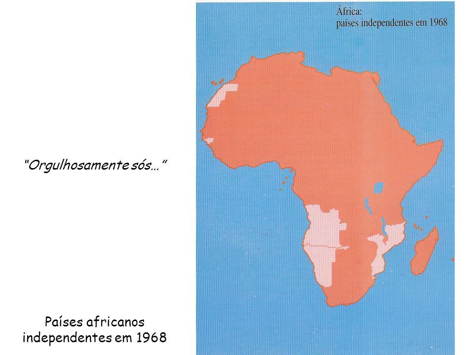 Países africanos independentes em 1968 Orgulhosamente sós…