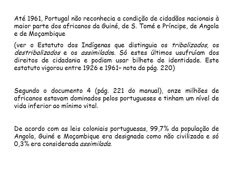 Até 1961, Portugal não reconhecia a condição de cidadãos nacionais à maior parte dos africanos da Guiné, de S. Tomé e Príncipe, de Angola e de Moçambi
