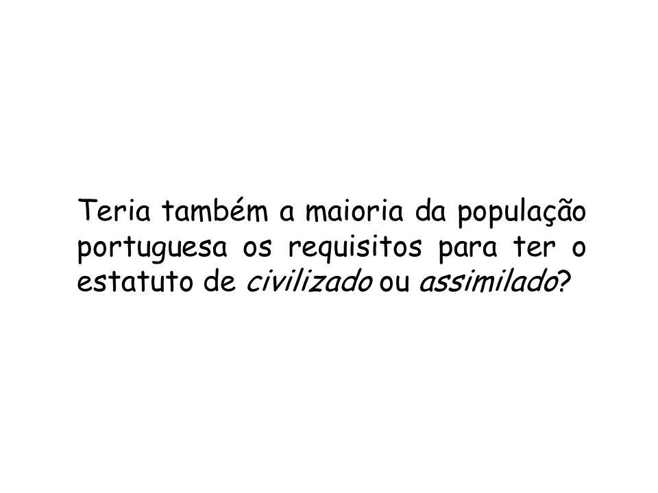 Teria também a maioria da população portuguesa os requisitos para ter o estatuto de civilizado ou assimilado?
