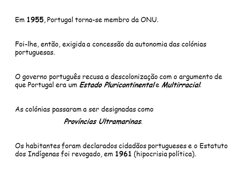 Em 1955, Portugal torna-se membro da ONU. Foi-lhe, então, exigida a concessão da autonomia das colónias portuguesas. O governo português recusa a desc