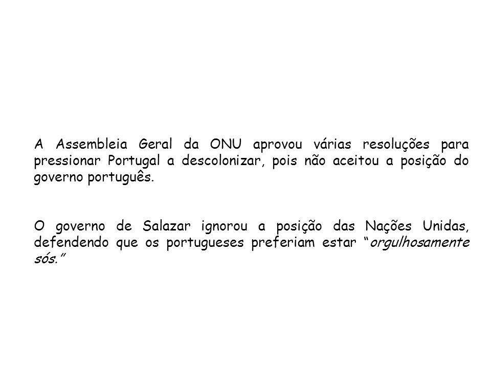 A Assembleia Geral da ONU aprovou várias resoluções para pressionar Portugal a descolonizar, pois não aceitou a posição do governo português. O govern