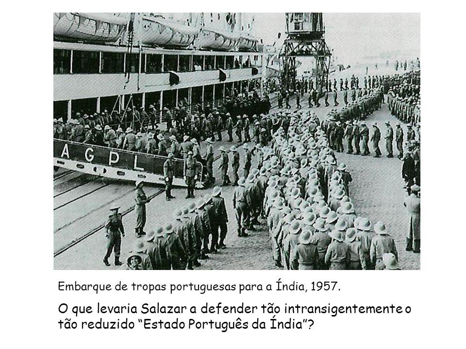 Embarque de tropas portuguesas para a Índia, 1957. O que levaria Salazar a defender tão intransigentemente o tão reduzido Estado Português da Índia?