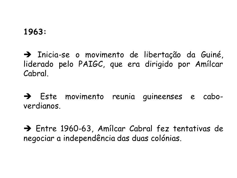 1963: Inicia-se o movimento de libertação da Guiné, liderado pelo PAIGC, que era dirigido por Amílcar Cabral. Este movimento reunia guineenses e cabo-