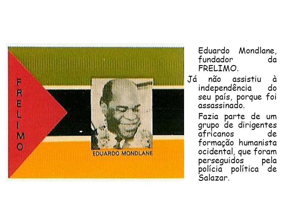 Eduardo Mondlane, fundador da FRELIMO. Já não assistiu à independência do seu país, porque foi assassinado. Fazia parte de um grupo de dirigentes afri