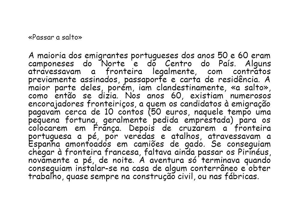 «Passar a salto» A maioria dos emigrantes portugueses dos anos 50 e 60 eram camponeses do Norte e do Centro do País. Alguns atravessavam a fronteira l