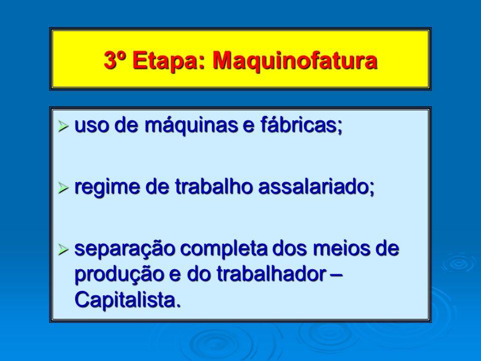 3º Etapa: Maquinofatura uso de máquinas e fábricas; uso de máquinas e fábricas; regime de trabalho assalariado; regime de trabalho assalariado; separa