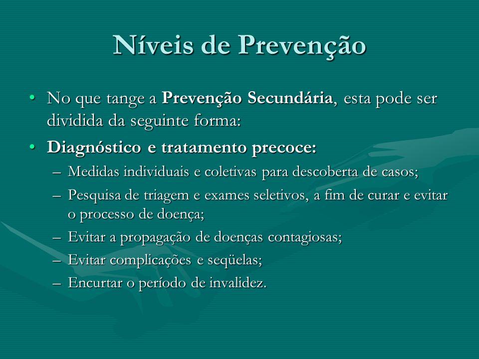 Níveis de Prevenção No que tange a Prevenção Secundária, esta pode ser dividida da seguinte forma:No que tange a Prevenção Secundária, esta pode ser d