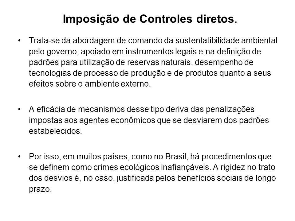Imposição de Controles diretos. Trata-se da abordagem de comando da sustentatibilidade ambiental pelo governo, apoiado em instrumentos legais e na def