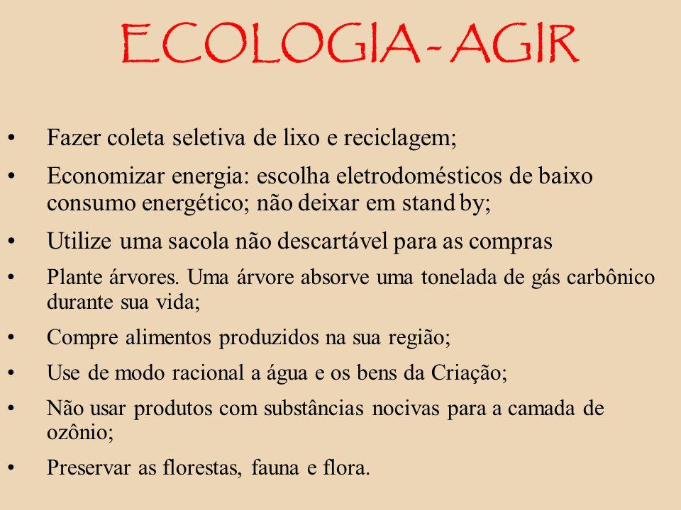 ECOLOGIA - AGIR Fazer coleta seletiva de lixo e reciclagem; Economizar energia: escolha eletrodomésticos de baixo consumo energético; não deixar em st