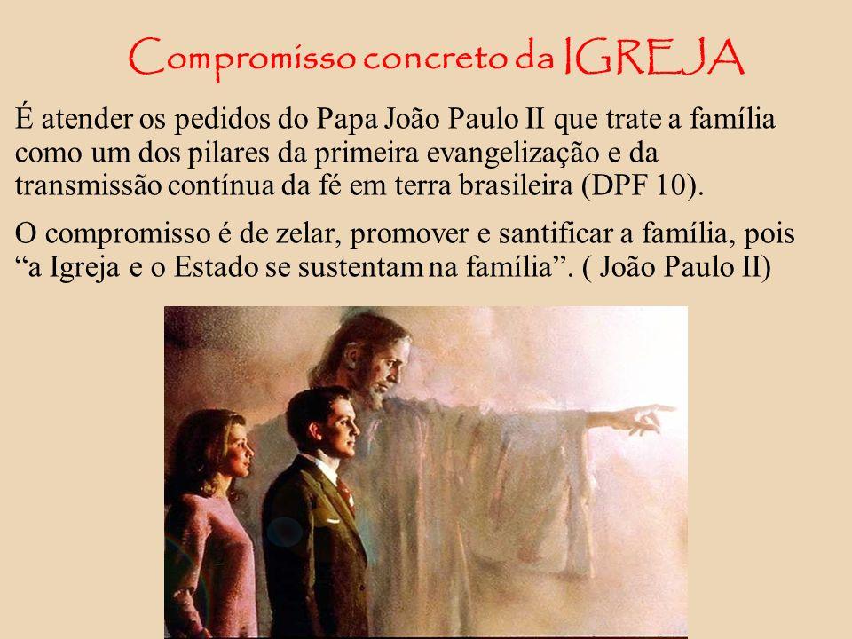 Compromisso concreto da IGREJA É atender os pedidos do Papa João Paulo II que trate a família como um dos pilares da primeira evangelização e da trans