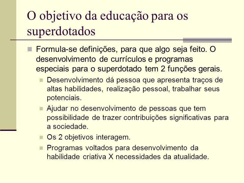 O objetivo da educação para os superdotados Formula-se definições, para que algo seja feito. O desenvolvimento de currículos e programas especiais par