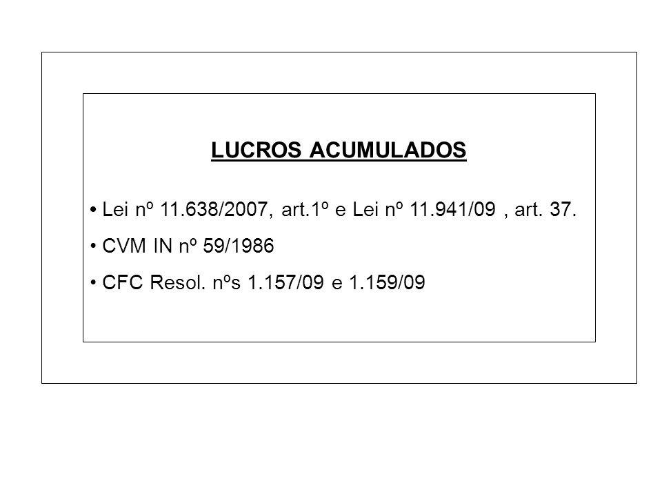 LUCROS ACUMULADOS Lei nº 11.638/2007, art.1º e Lei nº 11.941/09, art. 37. CVM IN nº 59/1986 CFC Resol. nºs 1.157/09 e 1.159/09