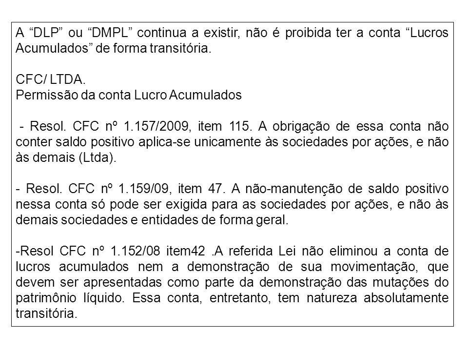 A DLP ou DMPL continua a existir, não é proibida ter a conta Lucros Acumulados de forma transitória. CFC/ LTDA. Permissão da conta Lucro Acumulados -