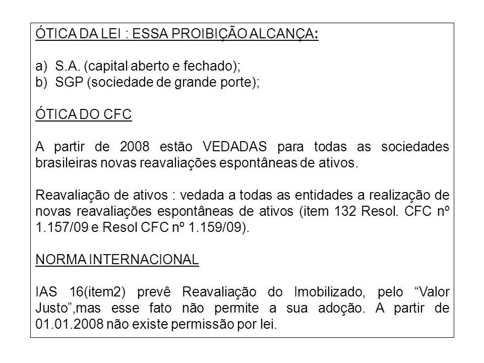 ÓTICA DA LEI : ESSA PROIBIÇÃO ALCANÇA: a) S.A. (capital aberto e fechado); b) SGP (sociedade de grande porte); ÓTICA DO CFC A partir de 2008 estão VED
