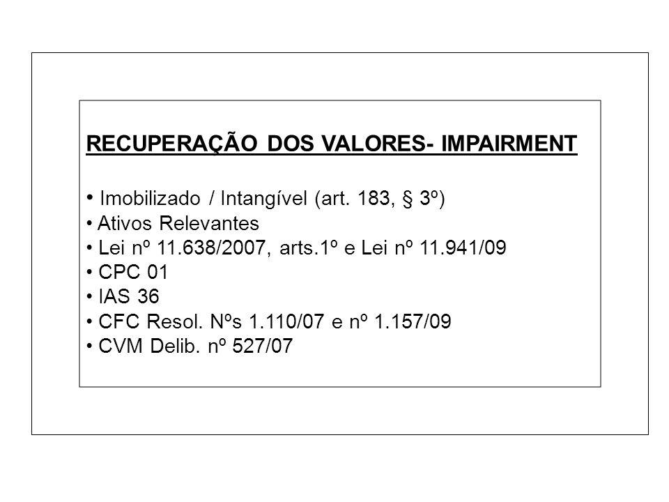 RECUPERAÇÃO DOS VALORES- IMPAIRMENT Imobilizado / Intangível (art. 183, § 3º) Ativos Relevantes Lei nº 11.638/2007, arts.1º e Lei nº 11.941/09 CPC 01