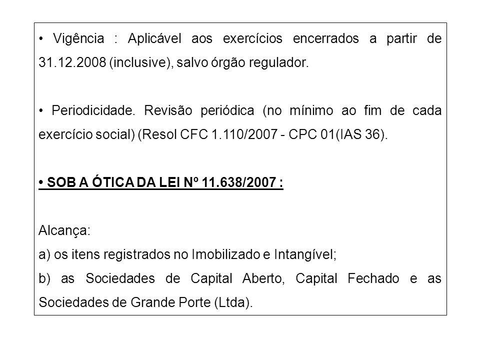 Vigência : Aplicável aos exercícios encerrados a partir de 31.12.2008 (inclusive), salvo órgão regulador. Periodicidade. Revisão periódica (no mínimo