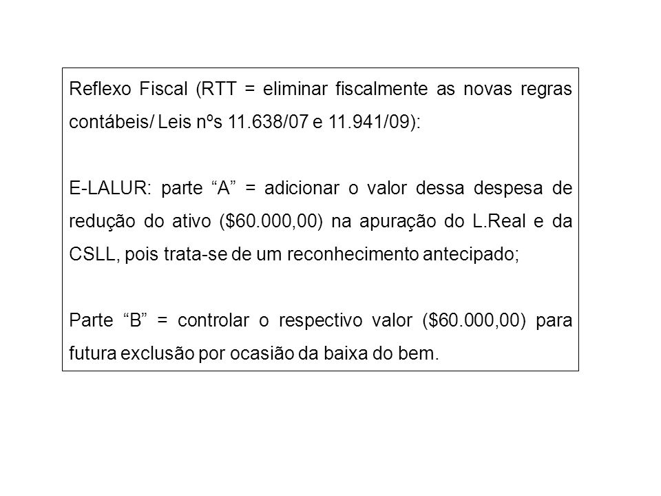 Reflexo Fiscal (RTT = eliminar fiscalmente as novas regras contábeis/ Leis nºs 11.638/07 e 11.941/09): E-LALUR: parte A = adicionar o valor dessa desp