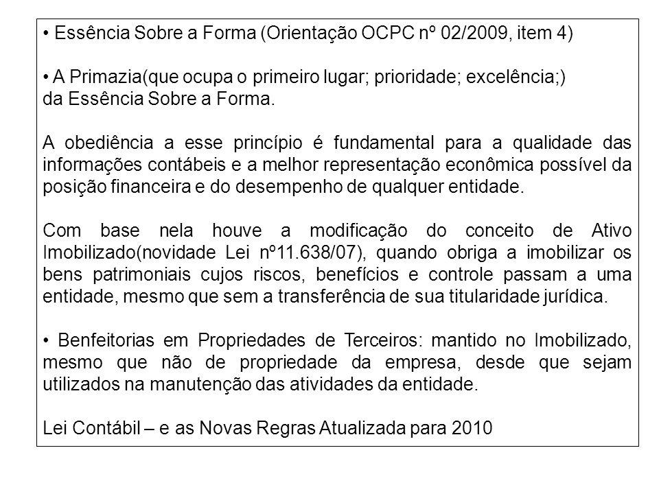 Essência Sobre a Forma (Orientação OCPC nº 02/2009, item 4) A Primazia(que ocupa o primeiro lugar; prioridade; excelência;) da Essência Sobre a Forma.