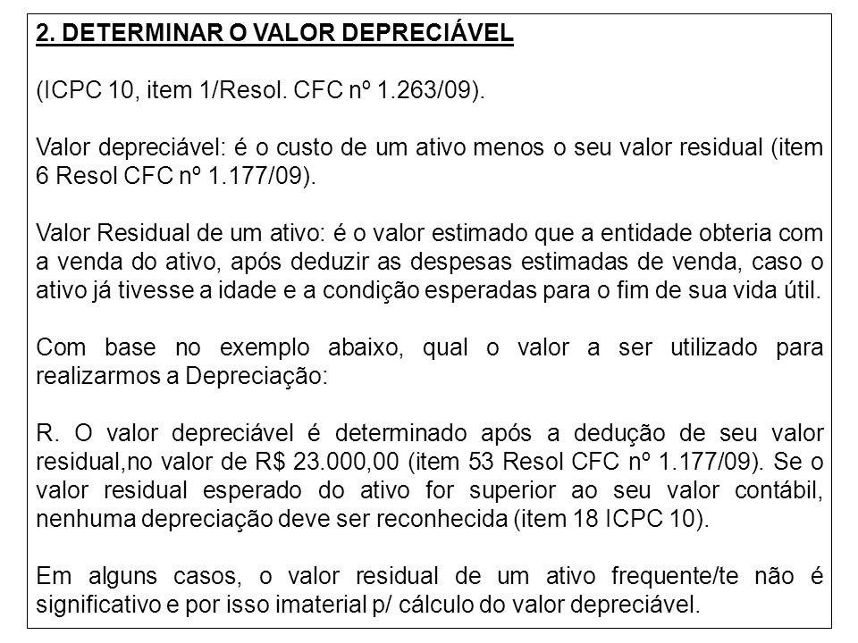 2. DETERMINAR O VALOR DEPRECIÁVEL (ICPC 10, item 1/Resol. CFC nº 1.263/09). Valor depreciável: é o custo de um ativo menos o seu valor residual (item