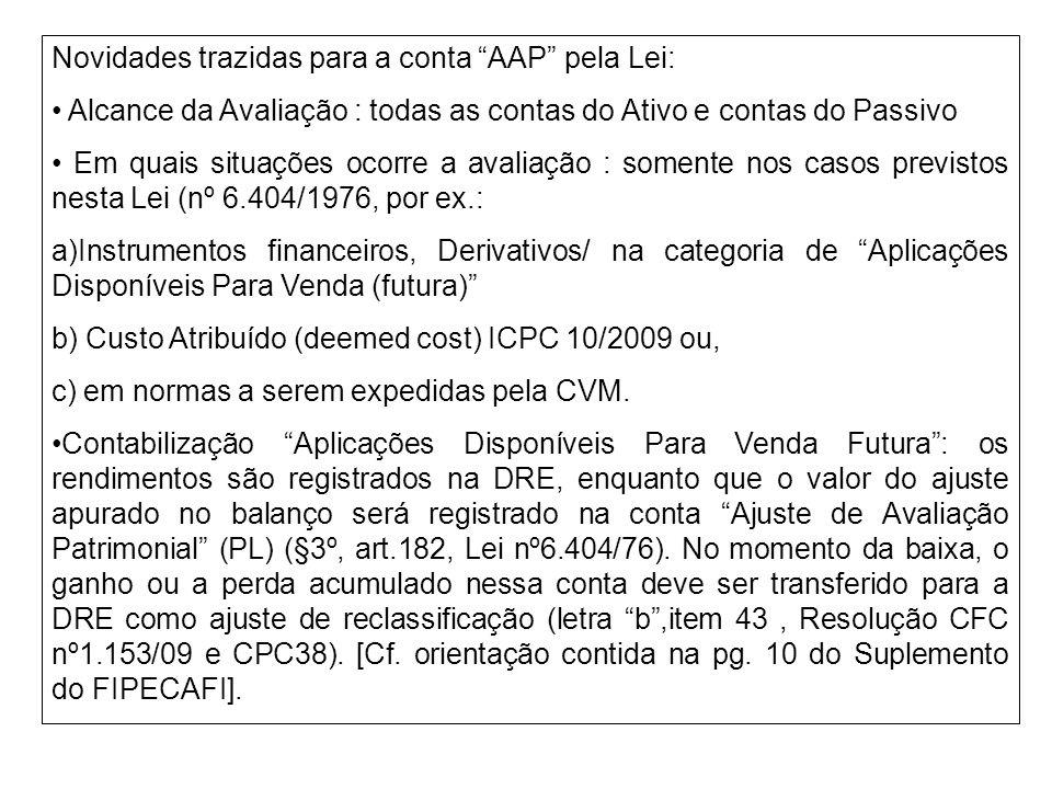 Novidades trazidas para a conta AAP pela Lei: Alcance da Avaliação : todas as contas do Ativo e contas do Passivo Em quais situações ocorre a avaliaçã