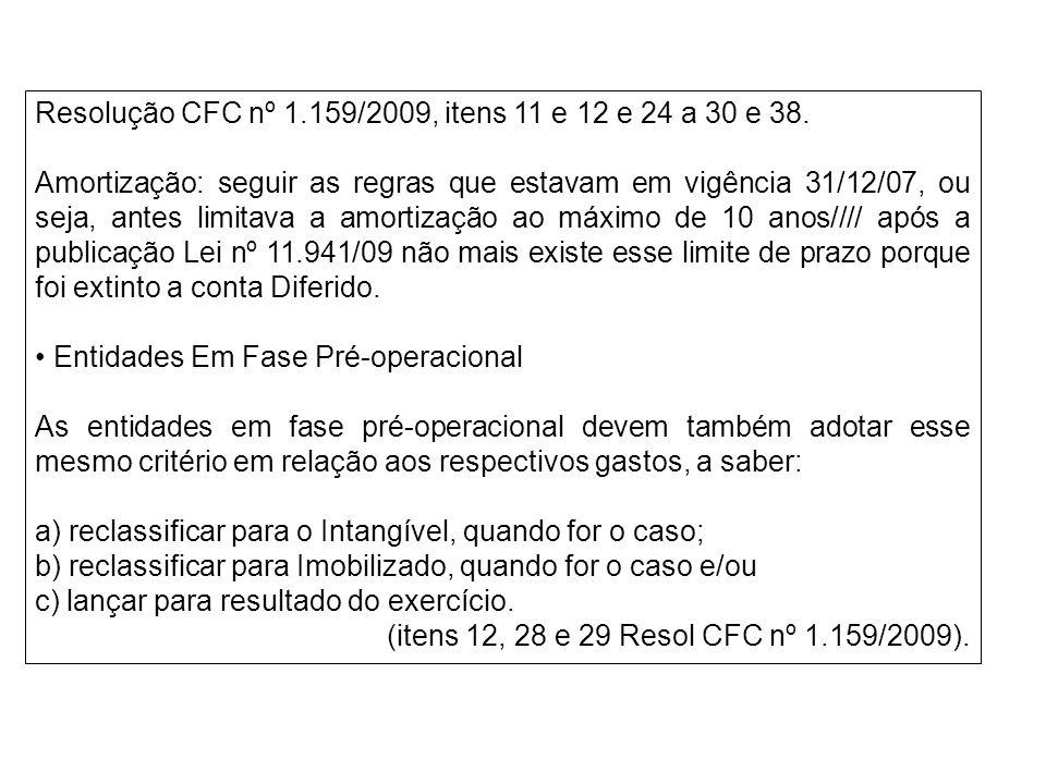 Resolução CFC nº 1.159/2009, itens 11 e 12 e 24 a 30 e 38. Amortização: seguir as regras que estavam em vigência 31/12/07, ou seja, antes limitava a a