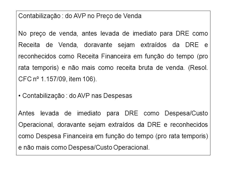 Contabilização : do AVP no Preço de Venda No preço de venda, antes levada de imediato para DRE como Receita de Venda, doravante sejam extraídos da DRE