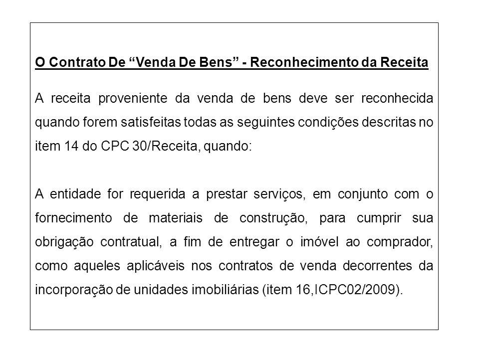 O Contrato De Venda De Bens - Reconhecimento da Receita A receita proveniente da venda de bens deve ser reconhecida quando forem satisfeitas todas as
