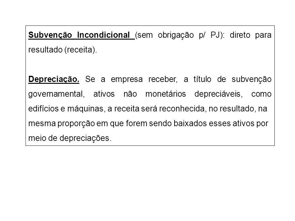 Subvenção Incondicional (sem obrigação p/ PJ): direto para resultado (receita). Depreciação. Se a empresa receber, a título de subvenção governamental