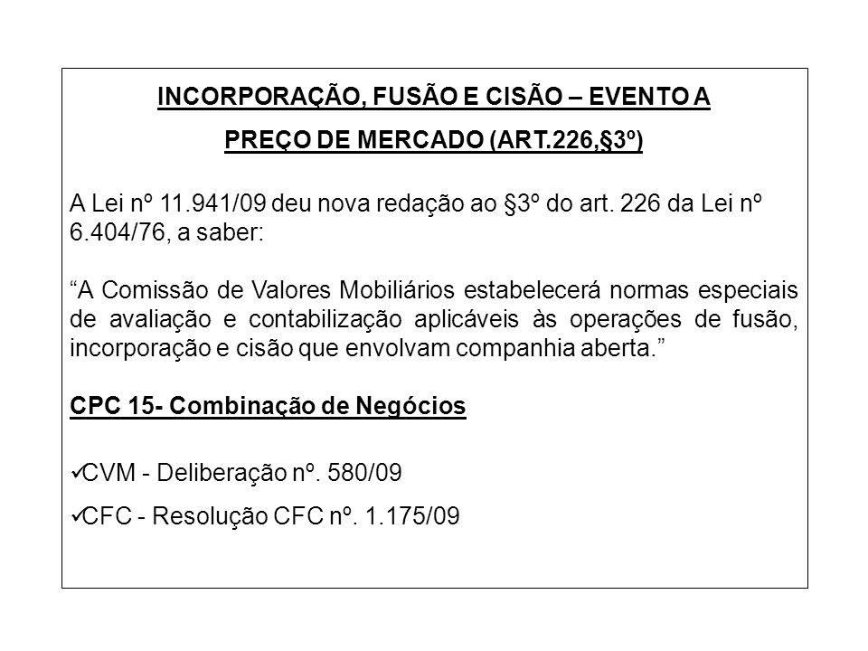 INCORPORAÇÃO, FUSÃO E CISÃO – EVENTO A PREÇO DE MERCADO (ART.226,§3º) A Lei nº 11.941/09 deu nova redação ao §3º do art. 226 da Lei nº 6.404/76, a sab