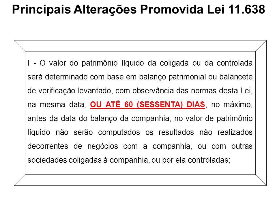 Principais Alterações Promovida Lei 11.638 I - O valor do patrimônio líquido da coligada ou da controlada será determinado com base em balanço patrimo
