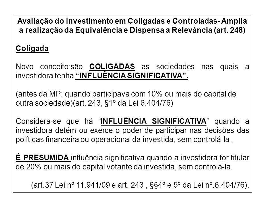 Avaliação do Investimento em Coligadas e Controladas- Amplia a realização da Equivalência e Dispensa a Relevância (art. 248) Coligada Novo conceito:sã